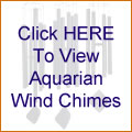 Click HERE To View Aquarian Wind Chimes