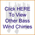 Click HERE To View Other Bass Wind Chimes
