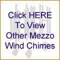Click HERE To View Other Mezzo Wind Chimes