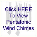 Click HERE To View Pentatonic Wind Chimes