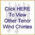 Click HERE To View Other Tenor Wind Chimes